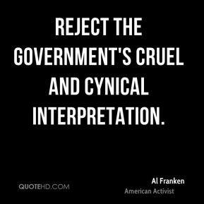 Al Franken - reject the government's cruel and cynical interpretation.