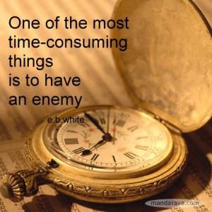 Famous Quotes – Enemies are Time Consuming – E.B.White