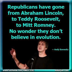 Andy Borowitz quote. Republicans have gone from Abraham Lincoln, to ...