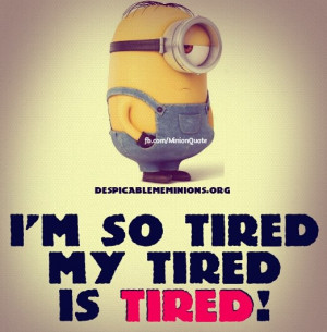 Minion-Quote-Im-so-tired.jpg