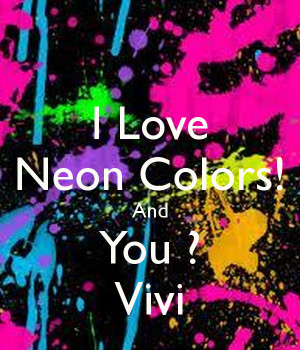 Love Neon Colors And You Vivi