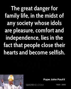 The great danger for family life, in the midst of any society whose ...