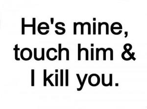 Touch him & i kill you.