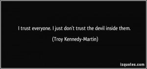 quote-i-trust-everyone-i-just-don-t-trust-the-devil-inside-them-troy ...