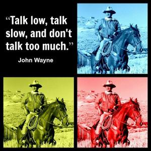 John wayne, quotes, sayings, talk low and slow