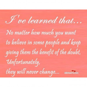 Some people will never change..   Quotes to live by