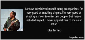 being an organizer. I'm very good at teaching singers, I'm very good ...
