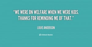We were on welfare when we were kids. Thanks for reminding me of that ...