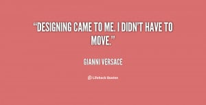 quote-Gianni-Versace-designing-came-to-me-i-didnt-have-99518.png