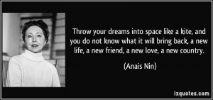 ... back, a new life, a new friend, a new love, a new country. - Anais Nin