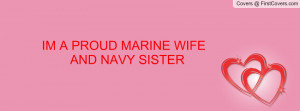 IM A PROUD MARINE WIFE AND NAVY Profile Facebook Covers