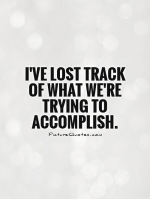Lost Quotes Accomplishment Quotes Trying Quotes