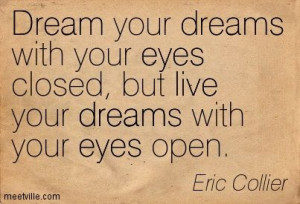 Live your dreams always :)