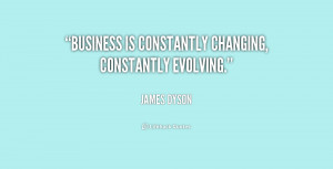Business is constantly changing, constantly evolving.""