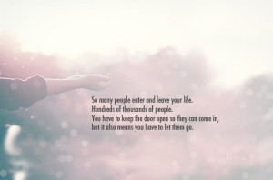 All along your life, people come and go. Some hurt you, some make you ...