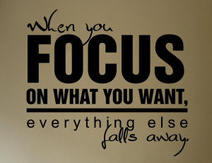 When you focus on what you want, everything else falls away. #quote # ...