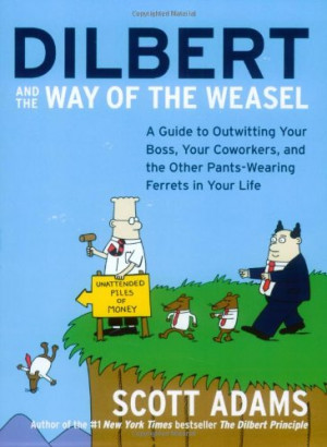 Dilbert and the Way of the Weasel: A Guide to Outwitting Your Boss ...
