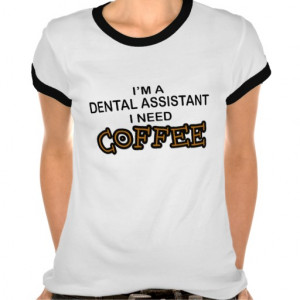 Need Coffee - Dental Assistant T-shirt