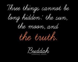The truth will always come out, no matter how hard you try to hide it ...
