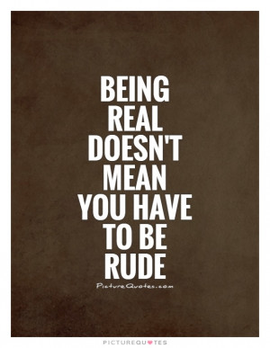Rude Quotes Being Real Quotes