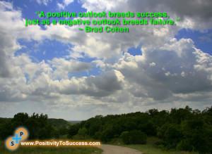 positive outlook breeds success, just as a negative outlook breeds ...