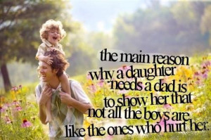 The main reason why a 'Daughter' needs a 'Dad' is to show her that not ...