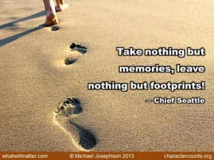 QUOTE & POSTER:Take nothing but memories, leave nothing but footprints ...