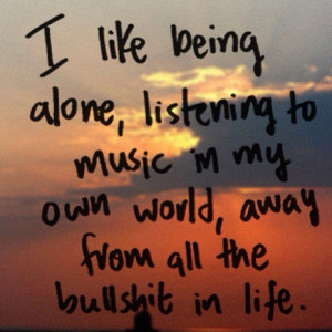 Motivational Wallpaper on Life: I like being alone, listening to music