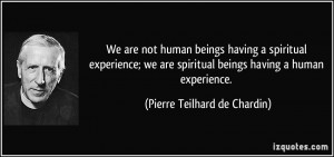 quote-we-are-not-human-beings-having-a-spiritual-experience-we-are ...
