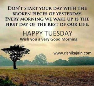 Tuesday Good Morning Wishes~Every Morning presents a fresh opportunity ...