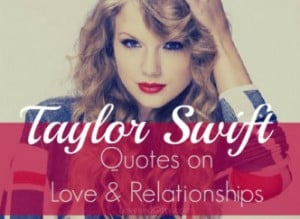 17 taylor swift quotes on love and relationships taylor swift she s ...