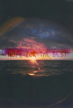 Hope for the best.
