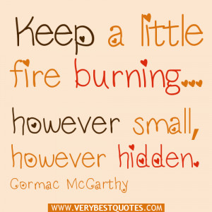 inspirational quotes, Keep a little fire burning; however small ...