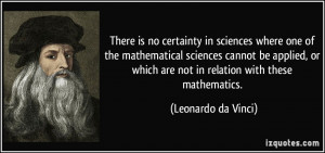There is no certainty in sciences where one of the mathematical ...