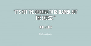 """It's not the drinking to be blamed, but the excess."""""""