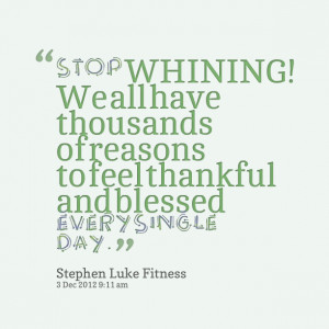 Feeling Blessed And Thankful Quotes Quotes picture: stop whining!