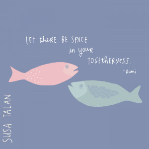 Space. In relationship. In friendship. In family-ship. The big deep ...