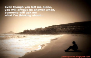 Even though you left me alone,you will always be my answer,When ...