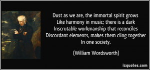 Dust as we are, the immortal spirit grows Like harmony in music; there ...
