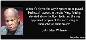 spozed to be played, basketball happens in the air; flying, floating ...