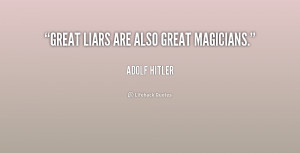 """Great liars are also great magicians."""""""