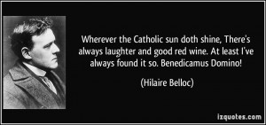 Wherever the Catholic sun doth shine, There's always laughter and good ...