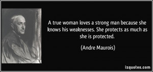 true woman loves a strong man because she knows his weaknesses. She ...