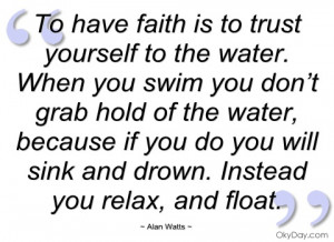 to have faith is to trust yourself to the alan watts