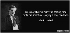 Life is not always a matter of holding good cards, but sometimes ...