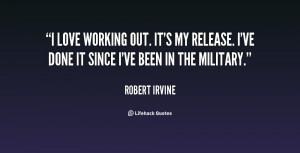 love working out. It's my release. I've done it since I've been in ...