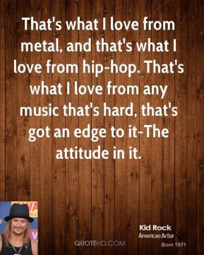 Kid Rock - That's what I love from metal, and that's what I love from ...