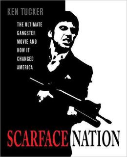 Scarface Nation: The Ultimate Gangster Movie and How It Changed ...