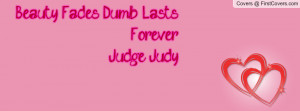 beauty fades , Pictures , dumb lasts forever! -judge judy , Pictures