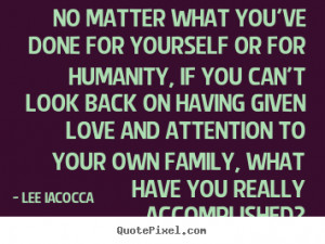 No matter what you've done for yourself or for humanity, if you can't ...